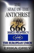 The Seat of the Anti-Christ 666 - The European Union - by Erika Grey